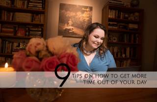 9 Tips To Get More Time Out Of Your Day